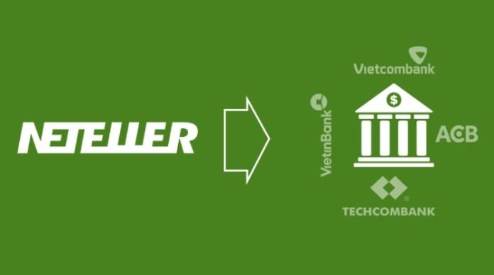 Hướng dẫn rút tiền từ ví điện tử Neteller về tài khoản ngân hàng Việt Nam