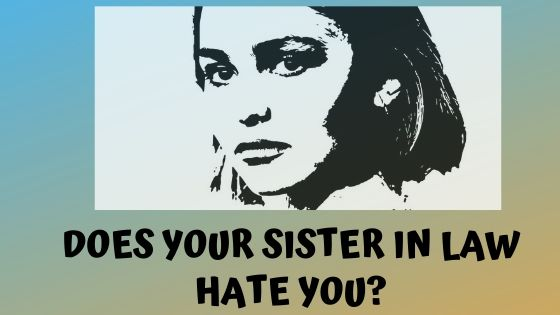 Read more about the article Does Your Sister In Law Hate You?
