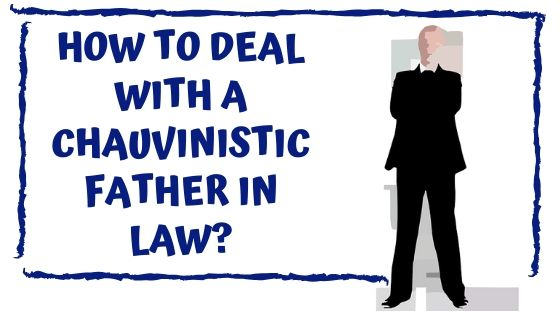 You are currently viewing How to deal with a chauvinistic father in law