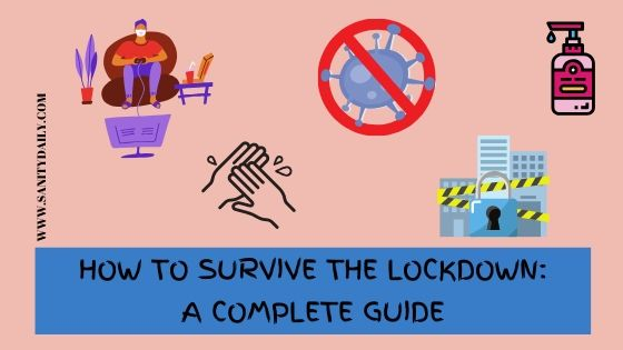 A Complete Guide To Survive The Lockdown