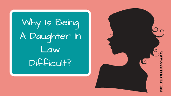 Why Is Being A Daughter In Law Difficult?