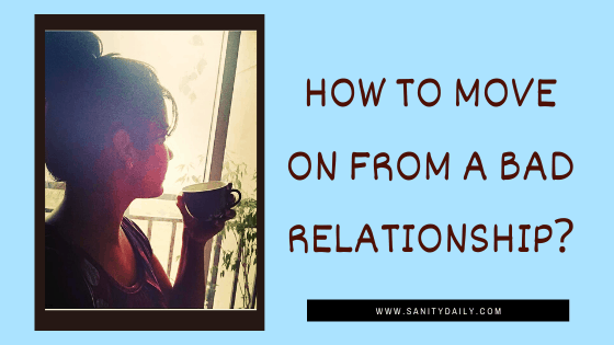 How To Move On From A Bad Relationship?
