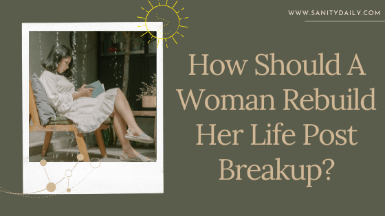 How should a woman rebuild her life post-breakup?
