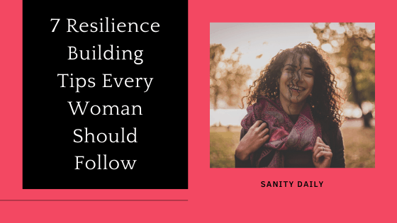7 Resilience Building Tips Every Woman Should Follow