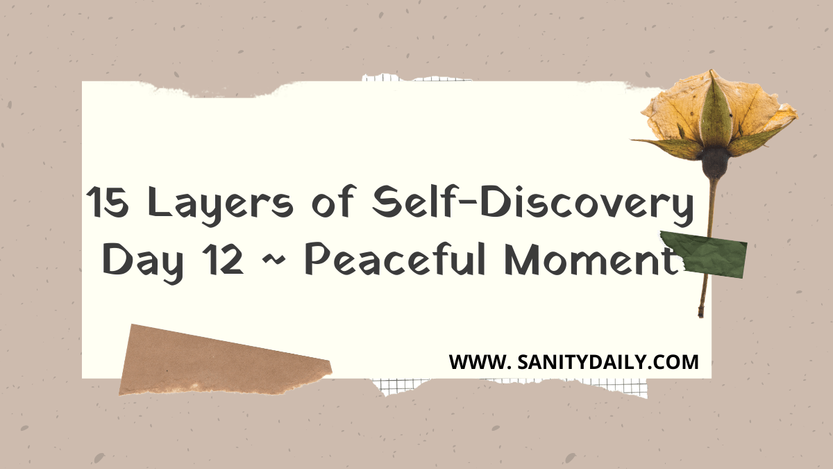 15 Layers of Self-Discovery | Day 12 | Peaceful Moments