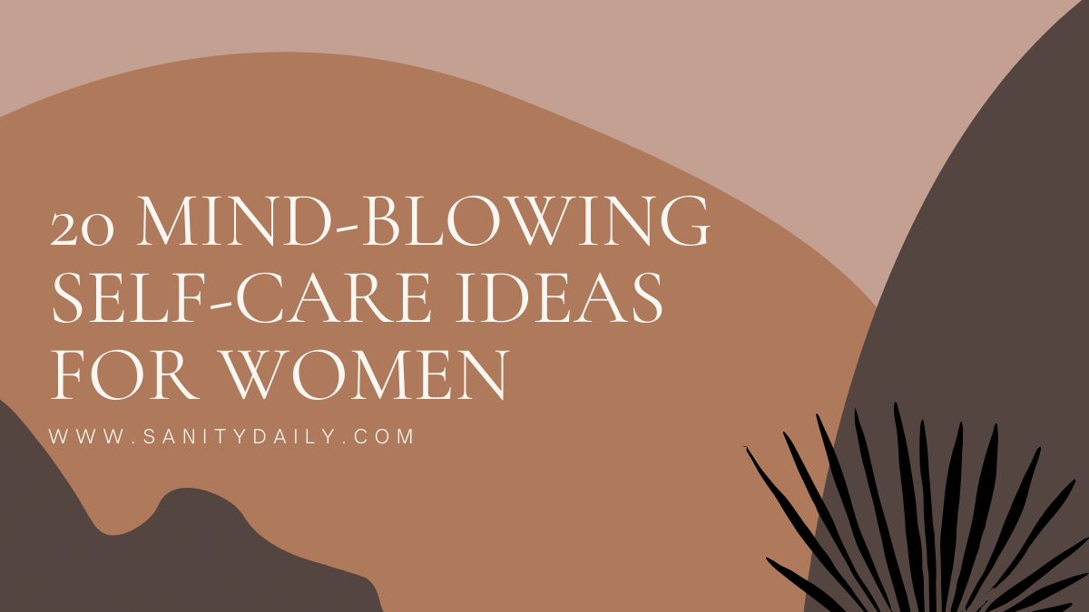 Read more about the article 20 Mind-Blowing Self-Care Ideas For Women-A Complete Recipe for Mental Well-being