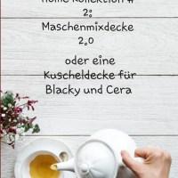 Home Kollektion #2: Maschenmixdecke 2.0 oder eine Kuscheldecke für Blacky und Cera