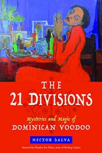 the 21 Divisions: Mysteries and Magic of Dominican Voodoo Book