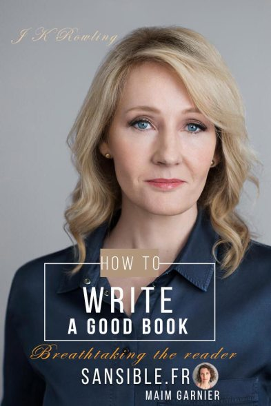 How to write a good story. Do you want to write a good book? Here are some useful writing resources, tips and tricks about Sansible. With J K Rowling and Stephen King and Maïm Garnier. Breathtaking the reader. #sansible #writing #novel #writingtutorial #howtowrite #advice #goodstory #story #tips #writing #author #writer #stephenking #writinghelp #fictionwriting
