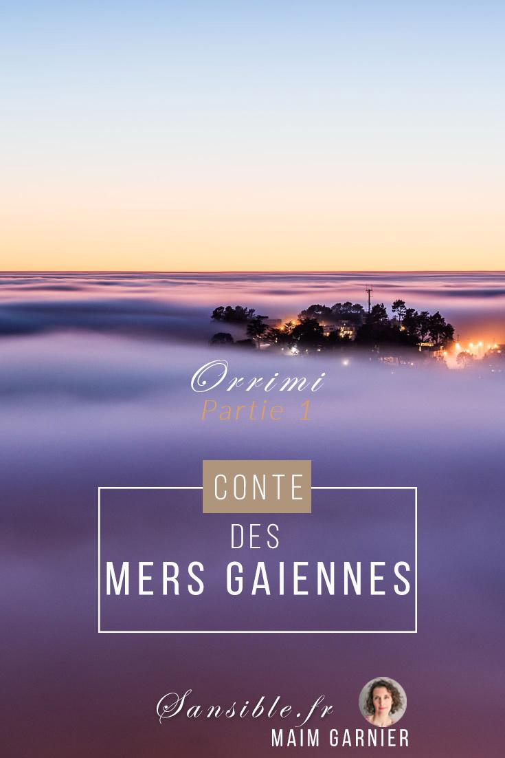 Découvrez la Légende d'Orrimi et partez à l'aventure dans ce Conte des Mers Gaïennes, sur #Sansible Orrimi #legende #Conte  1ème partie #Orrimi #SFF #maimgarnier #recit #fantastique #aventure #lecture #litterature #voyage #nuages