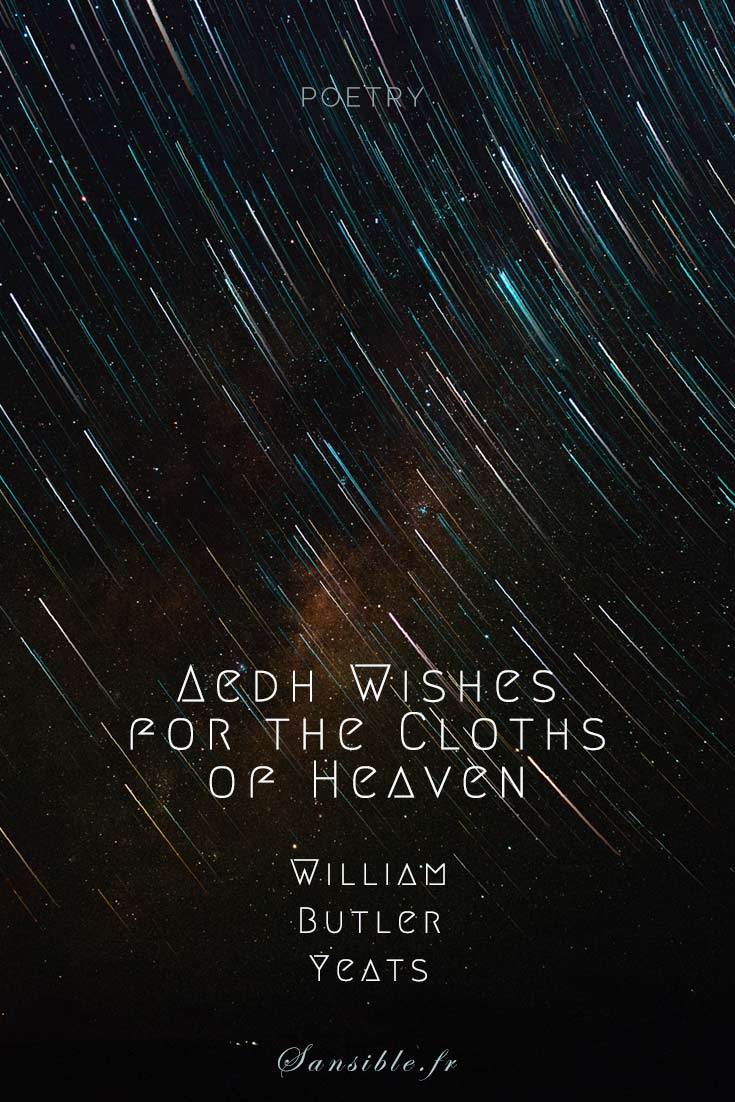 Do you know 'Tread softly because you tread on my dreams', the famous quote from 'Aedh wishes for the cloths of heaven' by William Butler Yeats? Every week, a poem or extract from poetic prose by another author, quoted in the novel The Shadow of the Fireflies. #poetry #WBYeats  #literature #sansible #epigraph #theShadowOfTheFireflies #symbolism #vulnerability #gift #love #dreams #stars