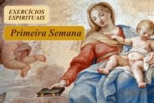 EXERCÍCIOS ESPIRITUAIS - Primeira Semana