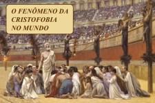 O Fenômeno da Cristofobia no Mundo