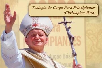 Teologia do Corpo Para Principiantes – Christopher West