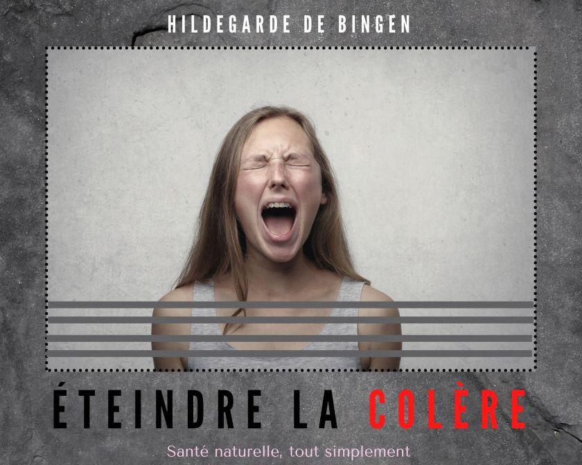 Éteindre la colère avec  Hildegarde de Bingen (sans s'énerver) : 6 conseils simples et efficaces