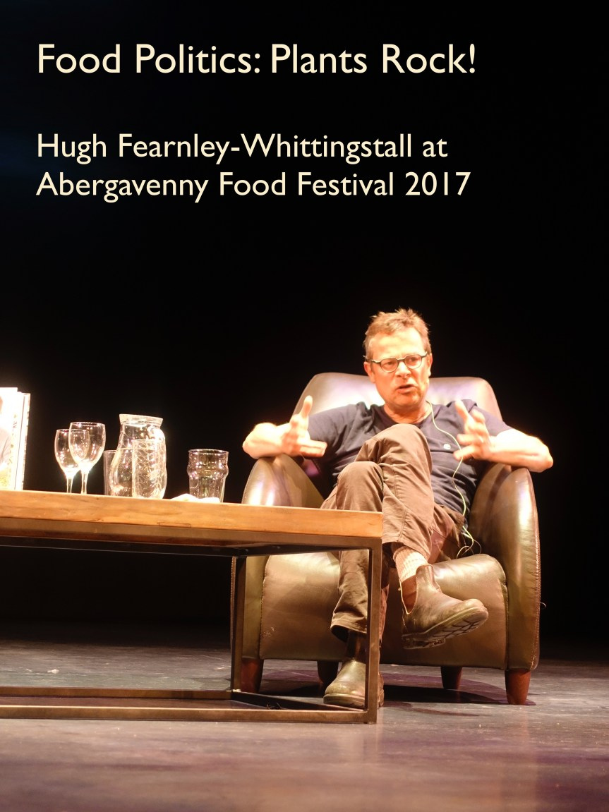Food Politics: Plants Rock! – Hugh Fearnley-Whittingstall at Abergavenny Food Festival 2017