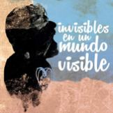 Invisibles en un Mundo Visible (2017)
