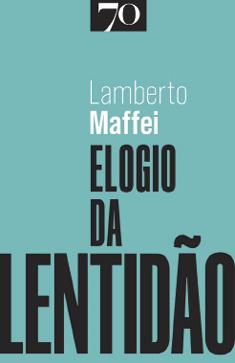 Elogio da Lentidão. Lamberto Maffei, Edições 70.