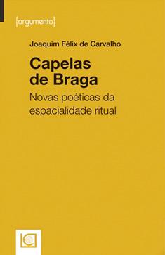 Joaquim Félix de Carvalho, Capelas de Braga