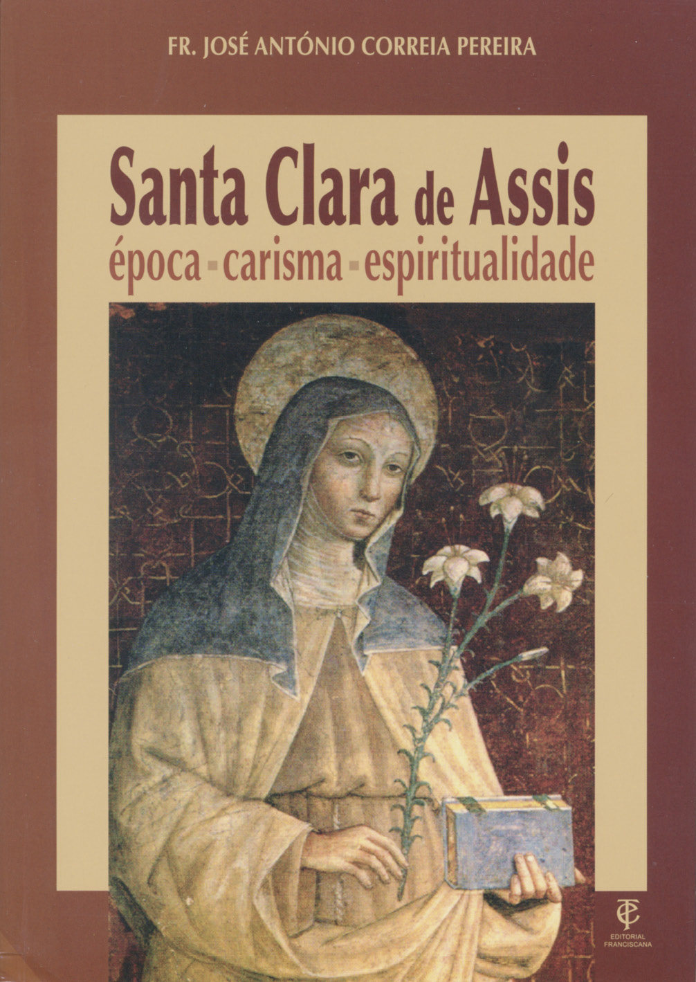 Santa Clara de Assis, época – carisma – espiritualidade Autor: Fr. José António Correia Pereira Edição: Editorial Franciscana, 2019
