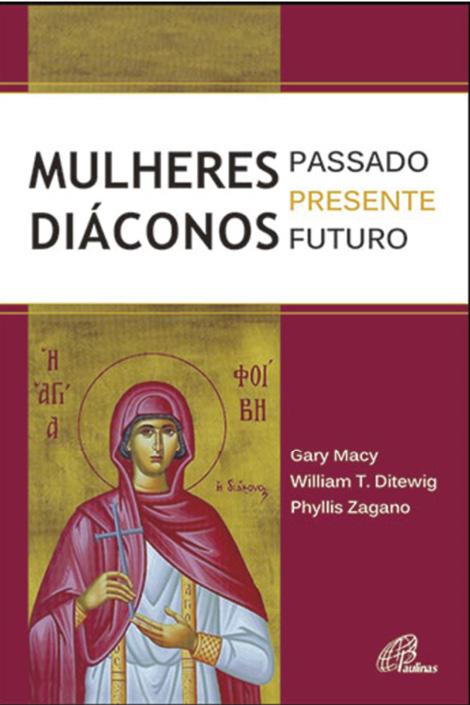 Título: Mulheres Diáconos: Passado, presente, futuro Autor: Gary Macy, William, T. Ditewig, Phillis Zagano Edição: Paulinas