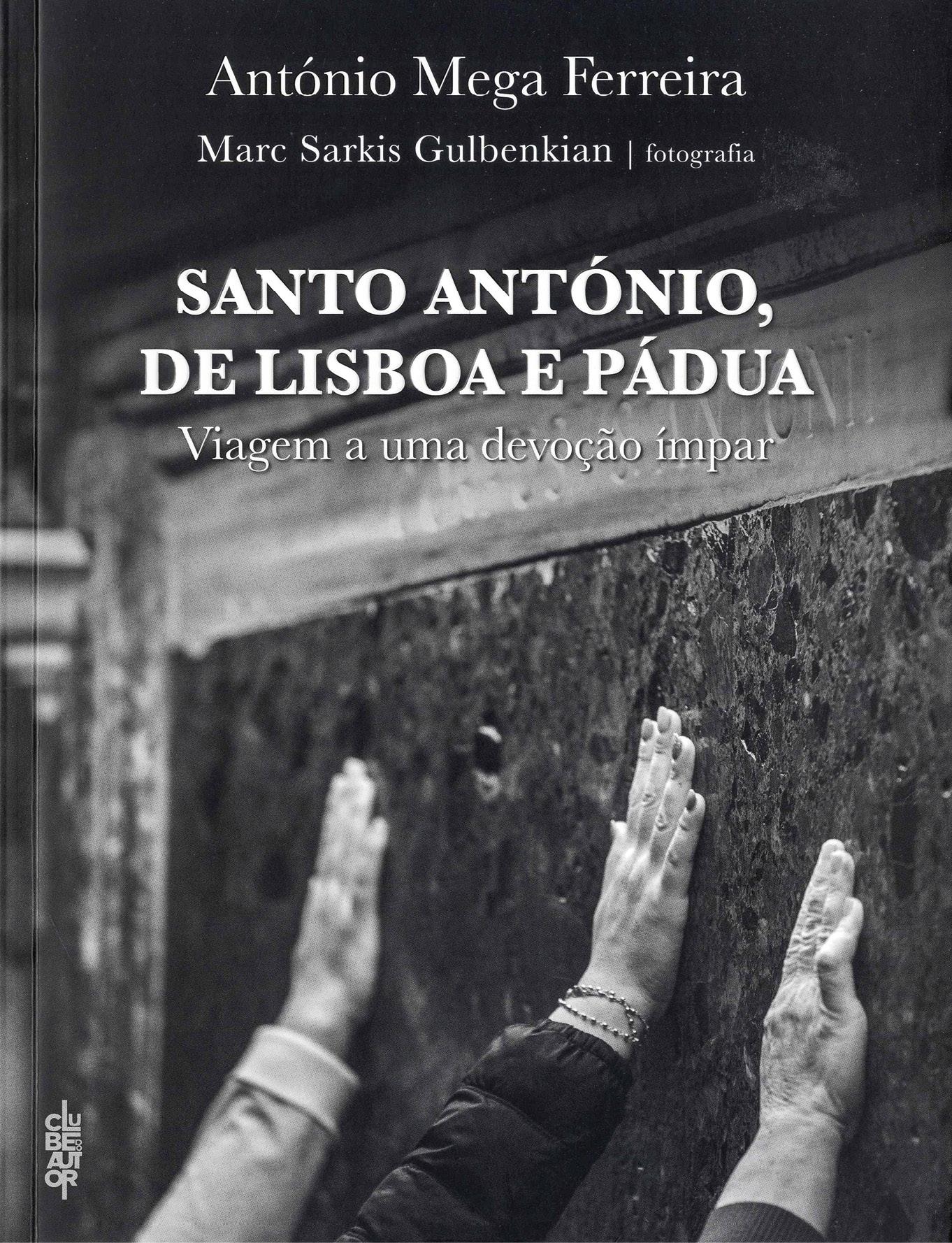 Santo António, de Lisboa e Pádua, texto de António Mega Ferreira e fotografias de Marc Sarkis Gulbenkian, Clube do Autor