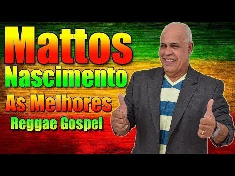 ♪♩ MATTOS NASCIMENTO   AS MELHORES REGGAE GOSPEL OUVIR EM 2018