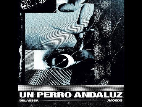DELAOSSA & J.MOODS – UN PERRO ANDALUZ [DISCO COMPLETO]