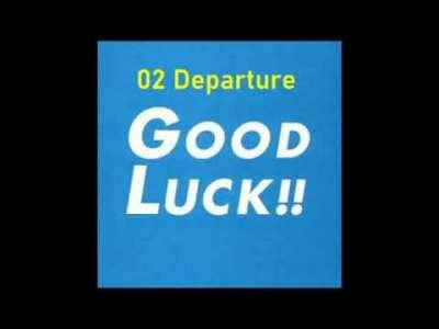 TBS系ドラマ 日曜劇場「GOOD LUCK!!」オリジナル・サウンドトラック 02 Departure