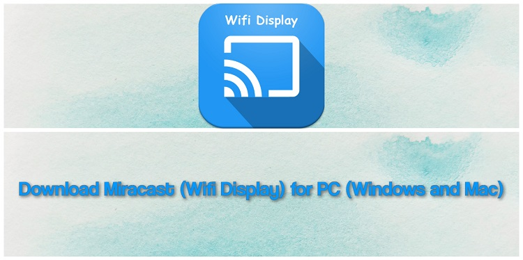 Download Miracast (Wifi Display) for PC (Windows and Mac)