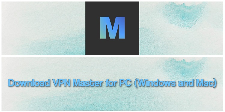 Download VPN Master for PC (Windows and Mac)