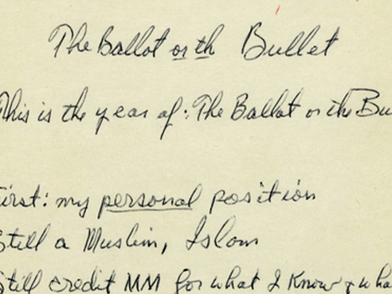 "Malcolm X's notes for ""The Ballot or the Bullet"": 1. This is the year of The Ballot or the Bullet, 1. First: my personal position, 2. Still a Muslim, Islam, 3. Still credit MM [Mr. Muhammad] for what I know + what I am"