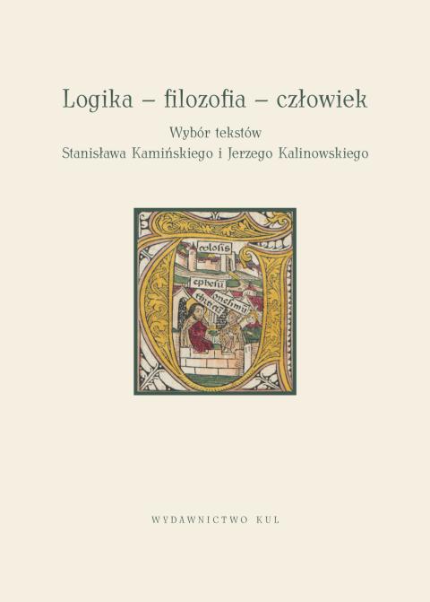Logika – filozofia – człowiek. Wybór tekstów Stanisława Kamińskiego i Jerzego Kalinowskiego