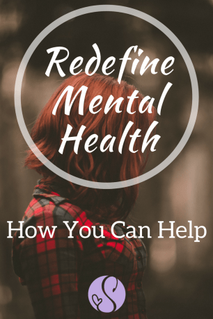 Redefine Mental Health - How you can take steps and share your story to help fight and end the stigma surrounding mental illness.