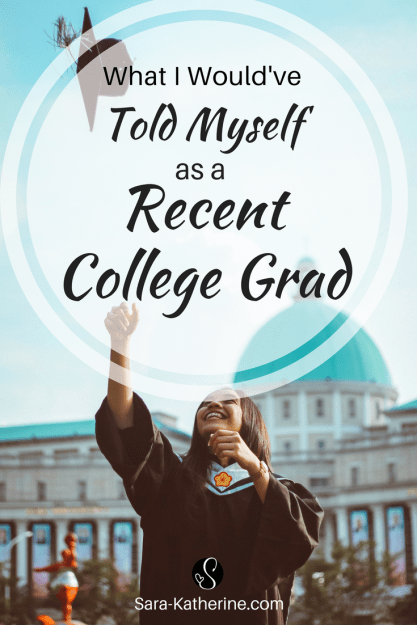 Advice I would've given myself as a recent college grad. Career and professional advice for recent graduates! Guest post by Kristen from Sophisticated Gal - Sara Katherine
