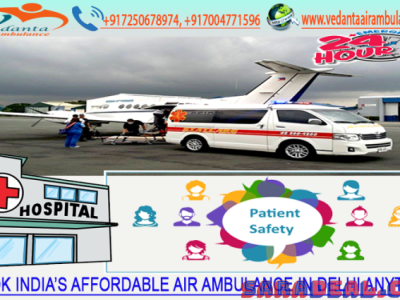 Hire Appropriate Life Support Air Ambulance in Delhi by Vedanta