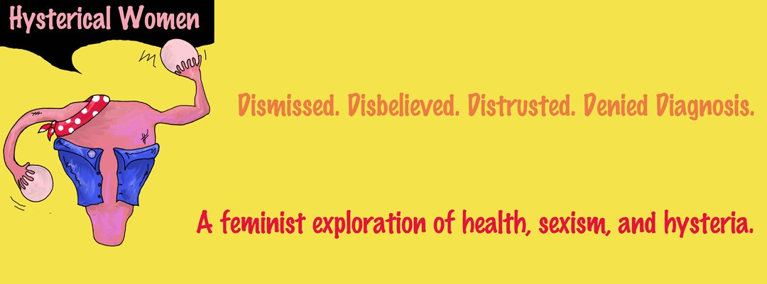 Introducing Hysterical Women: a feminist blog exploring sexism in women's health