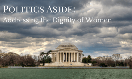 Politics Aside: Addressing the Dignity of Women