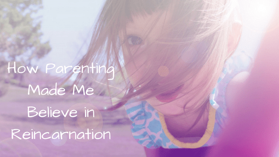 How Parenting Made Me Believe in Reincarnation