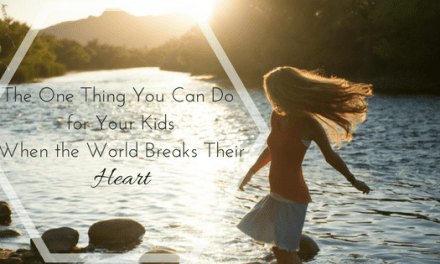 The One Thing You Can Do for Your Kids When the World Breaks Their Heart
