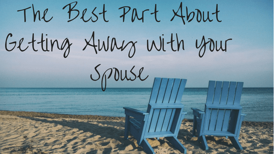The Best Part About Getting Away With Your Spouse