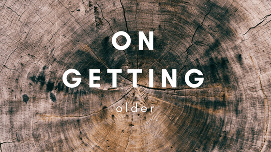 On Getting Older