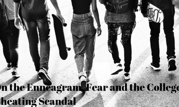 On the Enneagram, Fear, and the College Cheating Scandal