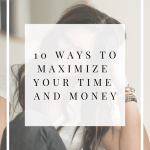 10 ways to maximize your time and money