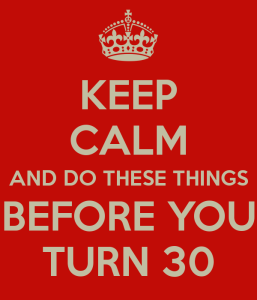 Keep calm and do these things before you turn 30
