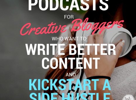 Podcasts for Creative Bloggers Who Want to Write Better Content and Kickstart a Side Hustle