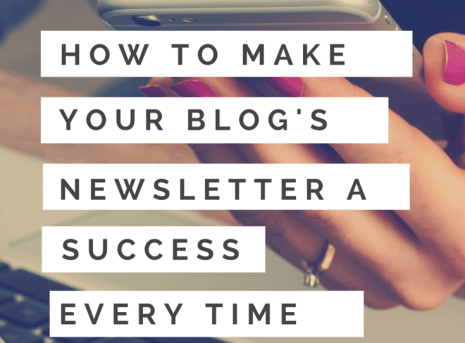 How to Make Your Blog's Newsletter A Success Every Time