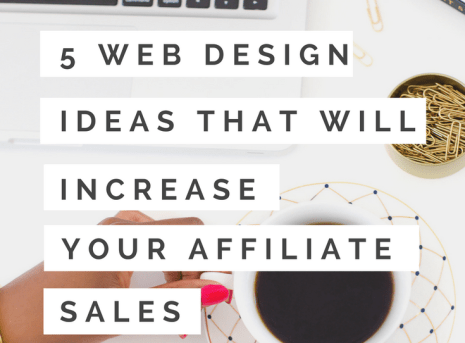 5 Web Design Ideas That Will Increase Your Affiliate Sales