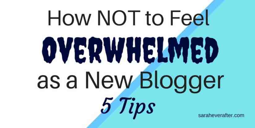 How Not to Feel Overwhelmed as a New Blogger | saraheverafter.com