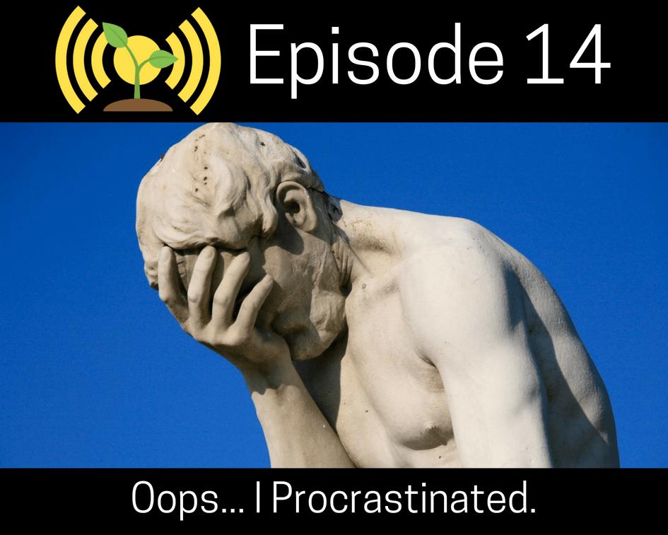 Oops… I Procrastinated.